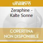 KALTE SONNE                               cd musicale di ZERAPHINE