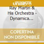 Ray Martin & His Orchestra - Dynamica... cd musicale di Ray martin & his orc