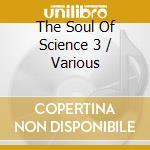 The soul of science3-by k.degiorgio & i.o'brian cd musicale di Artisti Vari