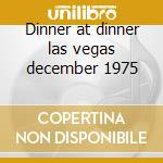 Dinner at dinner las vegas december 1975 cd musicale di Elvis Presley