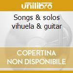 Songs & solos vihuela & guitar cd musicale di Mudarra