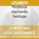 Medieval sephardic heritage cd musicale di Artisti Vari