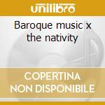 Baroque music x the nativity cd musicale di Sanctis