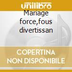 Mariage force,fous divertissan cd musicale di Charpentier marc ant