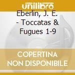 9 toccatas & fugues cd musicale di Eberlin johann ernst