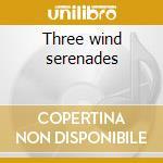 Three wind serenades cd musicale di W.amadeus Mozart