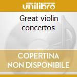 Great violin concertos cd musicale di Artisti Vari