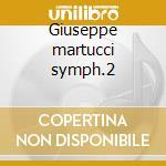 Giuseppe martucci symph.2 cd musicale di Giuseppe Martucci