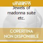 Jewels of madonna suite etc. cd musicale di Wolf-ferrari