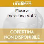Musica mexicana vol.2 cd musicale di Artisti Vari