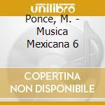 Ponce, M. - Musica Mexicana 6 cd musicale di Artisti Vari