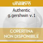 Authentic g.gershwin v.1 cd musicale di George Gershwin