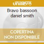 Bravo bassoon daniel smith cd musicale di Artisti Vari