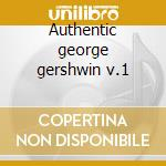 Authentic george gershwin v.1 cd musicale di George Gershwin