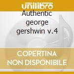 Authentic george gershwin v.4 cd musicale di George Gershwin