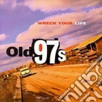 Wreck your life - cd musicale di Old'97's