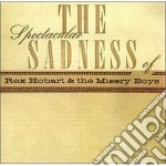 The spectacular sadness - cd musicale di Rex hobart & the misery boys