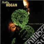 Because i feel good cd musicale di Kelly Hogan