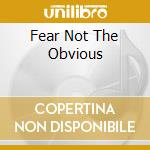 FEAR NOT THE OBVIOUS cd musicale di THE YAYHOOS
