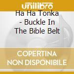 Ha Ha Tonka - Buckle In The Bible Belt cd musicale di Ha ha tonka