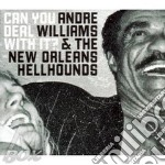 Andre Williams And The New Orleans Hellounds - Can You Deal With It? cd musicale di WILLIAMS ANDRE & N.O
