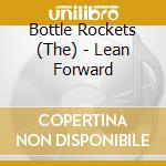LEAN FORWARD                              cd musicale di BOTTLE ROCKETS