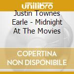 MIDNIGHT AT THE MOVIES cd musicale di EARLE JUSTIN TOWNES