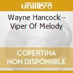 VIPER OF MELODY                           cd musicale di HANCOCK WAYNE
