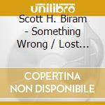 Scott H. Biram - Something Wrong / Lost Forever cd musicale di BIRAM SCOTT H.