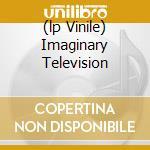 (LP VINILE) IMAGINARY TELEVISION                      lp vinile di Graham parker (lp)