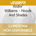 Andre Williams - Hoods And Shades cd musicale di Andre Williams