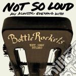Not so loud cd musicale di Bottlerockets