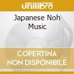 Japanese noh music - cd musicale di Artisti Vari