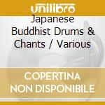 Drums bells and chants - cd musicale di Buddhist Japanese