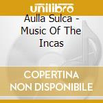 Ayllu sulca cd musicale di Music of the incas