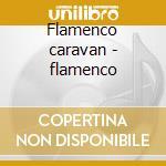 Flamenco caravan - flamenco cd musicale di Artisti Vari
