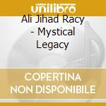Mystical legacies - cd musicale di Ali jihad racy