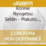Makoto shinjitsu shakuha. - cd musicale di Ronnie nyogetsu seldin