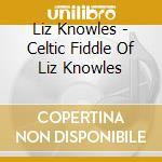 The celtic fiddle - cd musicale di Knowles Liz