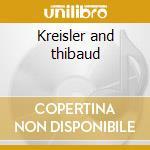 Kreisler and thibaud cd musicale di Artisti Vari