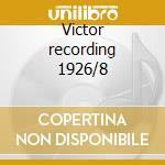 Victor recording 1926/8 cd musicale di Artisti Vari