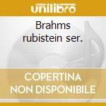 Brahms rubistein ser. cd musicale di Johannes Brahms