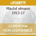 Mischd elmann 1913-17 cd musicale di Artisti Vari