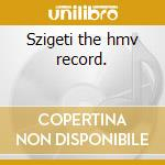 Szigeti the hmv record. cd musicale di Artisti Vari
