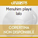 Menuhim plays lalo cd musicale di Artisti Vari