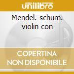 Mendel.-schum. violin con cd musicale di Artisti Vari