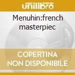 Menuhin:french masterpiec cd musicale di Artisti Vari