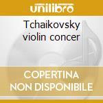 Tchaikovsky violin concer cd musicale di Artisti Vari