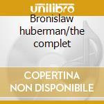 Bronislaw huberman/the complet cd musicale di Artisti Vari