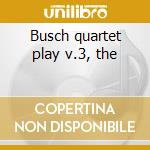 Busch quartet play v.3, the cd musicale di Beethoven